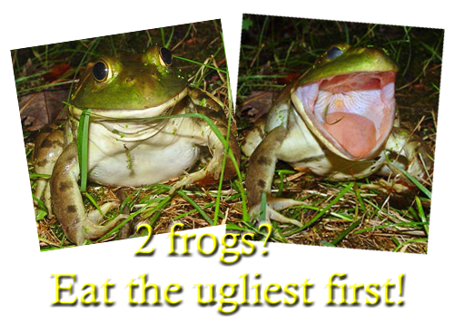 2 frogs? Eat the ugliest first!